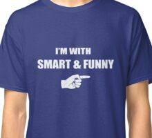 I'm With Smart & Funny Classic T-Shirt