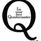 I'm your new Quartermaster Q10  by morigirl