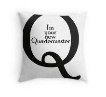 I'm your new Quartermaster Q10  Throw Pillow