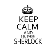 Keep Calm and believe in SHERLOCK by morigirl