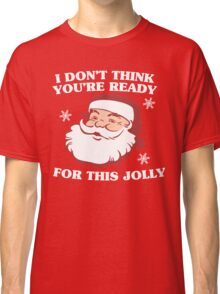 I Don't Think You're Ready For This Jolly Classic T-Shirt