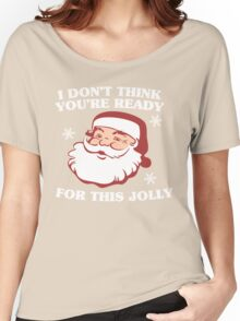 I Don't Think You're Ready For This Jolly Women's Relaxed Fit T-Shirt