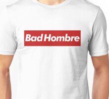 bad hombre - super Unisex T-Shirt