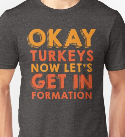 Okay Turkeys Now Let's Get In Formation Unisex T-Shirt