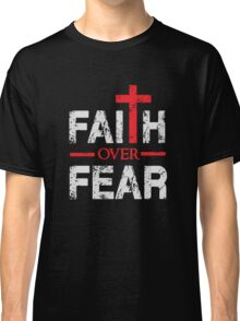 Faith over Fear - Big Cross - Christian  Classic T-Shirt