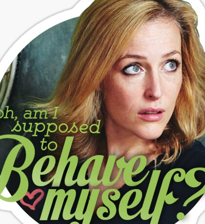 """""""Oh, am I supposed to behave myself?"""" - Gillian Anderson Sticker"""