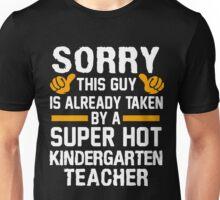 Sorry This Guy Is Already Taken By A Super Hot Kindergarten Teacher T-Shirt Unisex T-Shirt