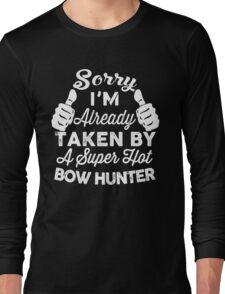Sorry I'm Already Taken By A Super Hot Bow Hunter T-Shirt Long Sleeve T-Shirt