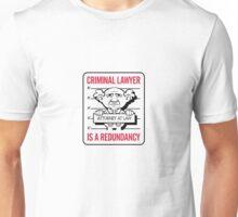 Criminal lawyers are redundant Unisex T-Shirt