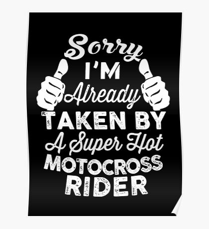 Sorry I'm Already Taken By A Super Hot Motocross Rider T-Shirt Poster