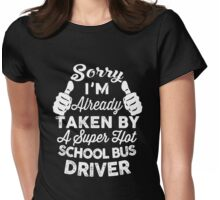 Sorry I'm Already Taken By A Super Hot School Bus Driver T-Shirt Womens Fitted T-Shirt