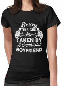 Sorry This Girl Is Already Taken By A Super Hot BOYFRIEND Womens Fitted T-Shirt