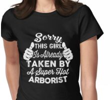 Sorry This Girl Is Already Taken By A Super Hot Arborist Womens Fitted T-Shirt