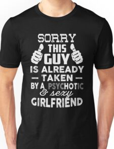 Sorry This Guy Is Already Taken By A Psychotic and Sexy Girlfriend T-Shirt Unisex T-Shirt