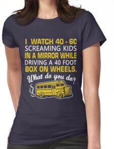 School Bus Driver I Watch 40 60 Screaming Kids T-Shirt Womens Fitted T-Shirt