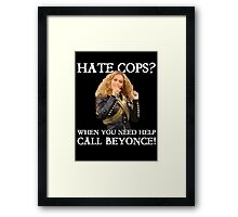 Support Police T-Shirt: Hate Cops - Call Beyonce Framed Print