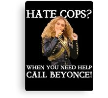 Support Police T-Shirt: Hate Cops - Call Beyonce Canvas Print
