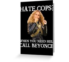 Support Police T-Shirt: Hate Cops - Call Beyonce Greeting Card