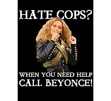 Support Police T-Shirt: Hate Cops - Call Beyonce Photographic Print