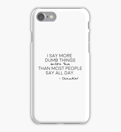 I say more dumb things before 9am iPhone Case/Skin