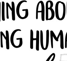 That's the beautiful think about being human Sticker