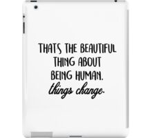 That's the beautiful think about being human iPad Case/Skin