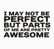 I may not be perfect but parts of me are pretty awesome by King84