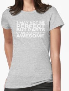I may not be perfect but parts of me are pretty awesome Womens Fitted T-Shirt