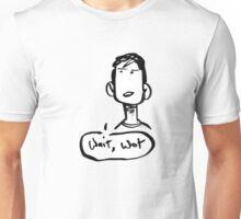 Wait.. What? Unisex T-Shirt