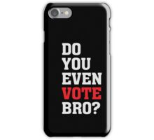 Do you even vote bro Funny Political Election  iPhone Case/Skin