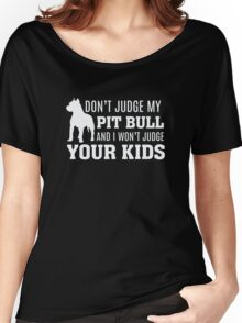 Don't Judge My Pit Bull and I won't Judge Your Kids Women's Relaxed Fit T-Shirt