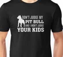 Don't Judge My Pit Bull and I won't Judge Your Kids Unisex T-Shirt