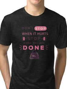 Don't stop when it hurts Stop when Done - Fitness Gym  Tri-blend T-Shirt