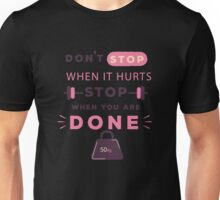 Don't stop when it hurts Stop when Done - Fitness Gym  Unisex T-Shirt