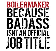Funny 'Boilermaker Because Badass Isn't an official Job Title' T-Shirt Photographic Print