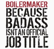 Funny 'Boilermaker Because Badass Isn't an official Job Title' T-Shirt by Albany Retro