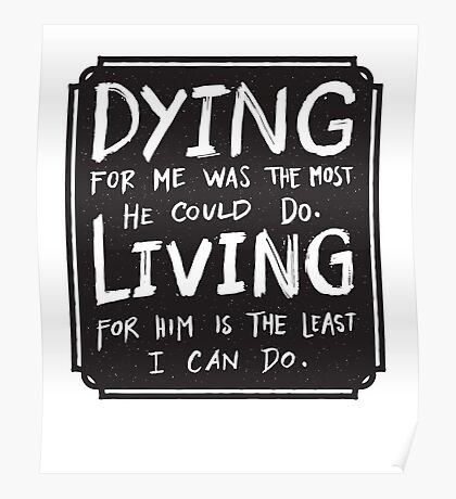 Dying for me was the most he could do - living for him least I can do Poster