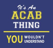 It's An ACAB thing, you wouldn't understand !! by satro