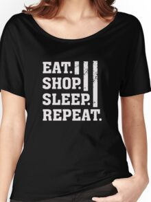 Eat. Shop. Sleep. Repeat - Funny Humor  Women's Relaxed Fit T-Shirt