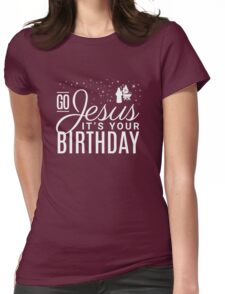Go Jesus it's your Birthday - Chistmas  Womens Fitted T-Shirt