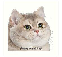 Heavy Breathing Cat- Improved Art Print