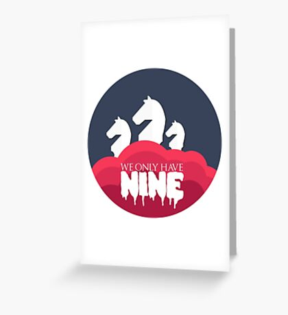 WE ONLY HAVE NINE Greeting Card