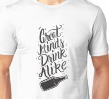 Great Minds Drink Alike - Funny Humor Drinking Unisex T-Shirt