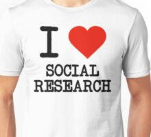 I Love Social Research Unisex T-Shirt