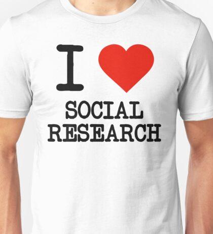 I Love Social Research Unisex T-Shirt
