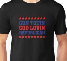 Gun Totin God Lovin Republican  Unisex T-Shirt