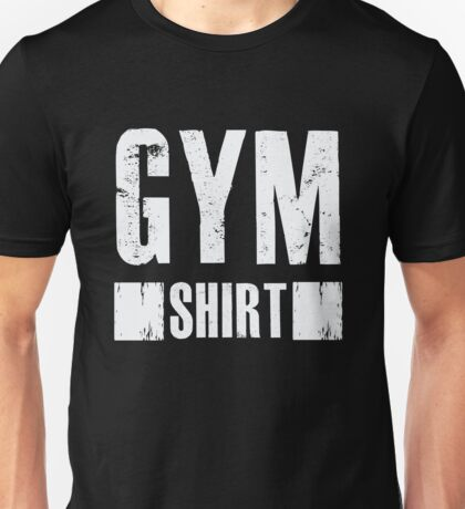 Gym Shirt - Funny Workout  Unisex T-Shirt