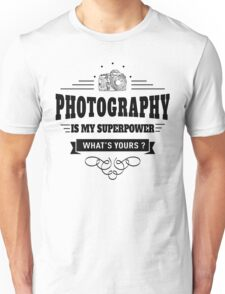Photography is my Superpower Unisex T-Shirt