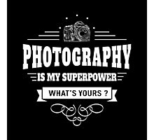 Photography is my Superpower (white) Photographic Print