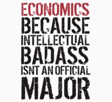 Hilarious 'Economics because intellectual badass isn't an official major' college t-shirt by Albany Retro